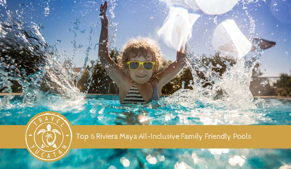 Family Friendly Pools Riviera Maya