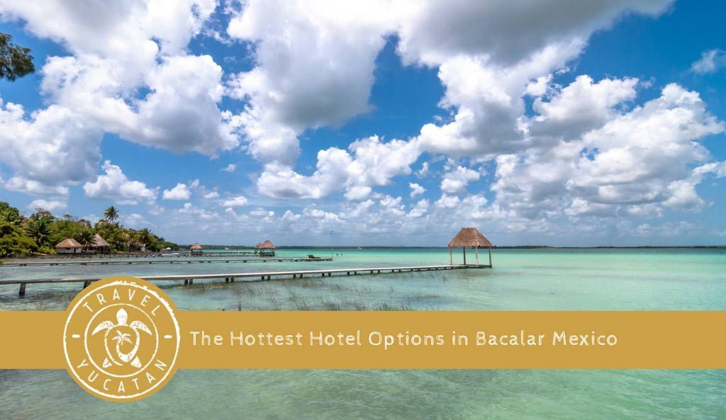 Hottest Hotels in Bacalar Mexico